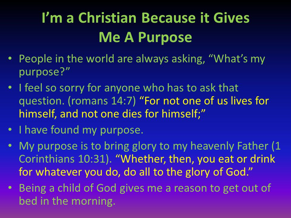I'm a Christian Because it Gives Me A Purpose