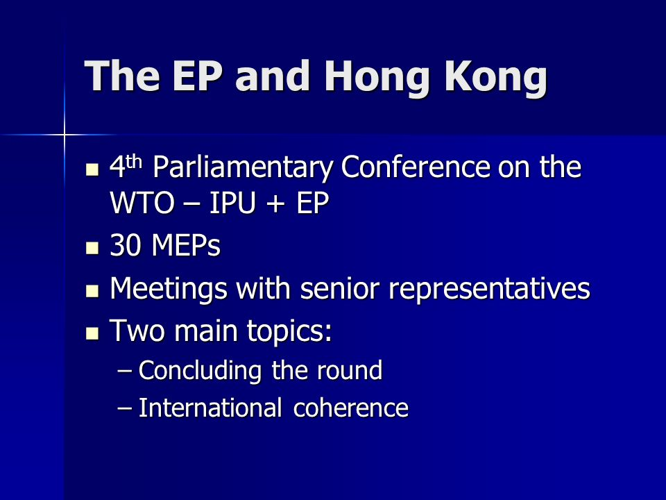 The EP and Hong Kong 4th Parliamentary Conference on the WTO – IPU + EP. 30 MEPs. Meetings with senior representatives.