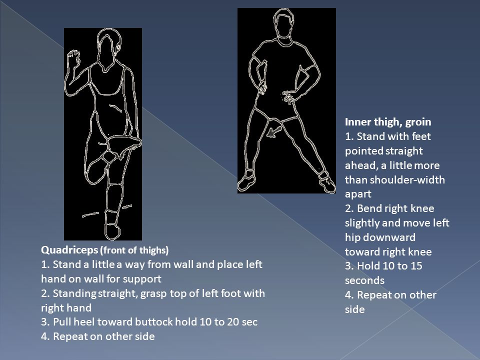 Inner thigh, groin 1. Stand with feet pointed straight ahead, a little more than shoulder-width apart.