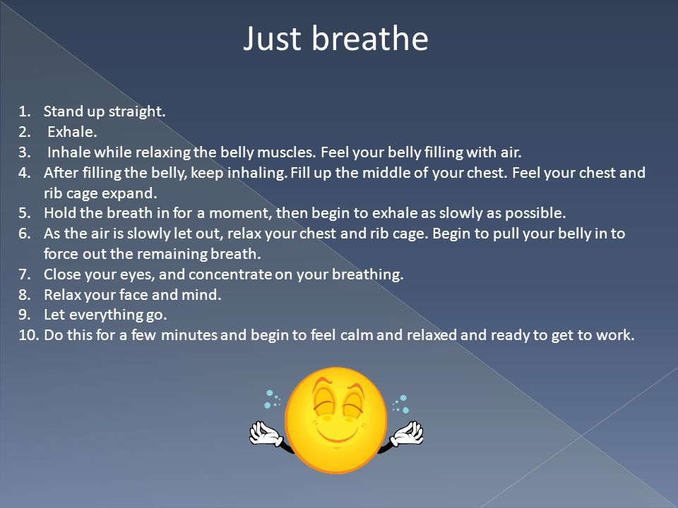 Just breathe Stand up straight. Exhale.
