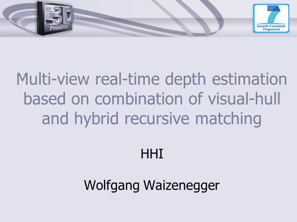 Multi-view real-time depth estimation based on combination of visual-hull and hybrid recursive matching HHI Wolfgang Waizenegger