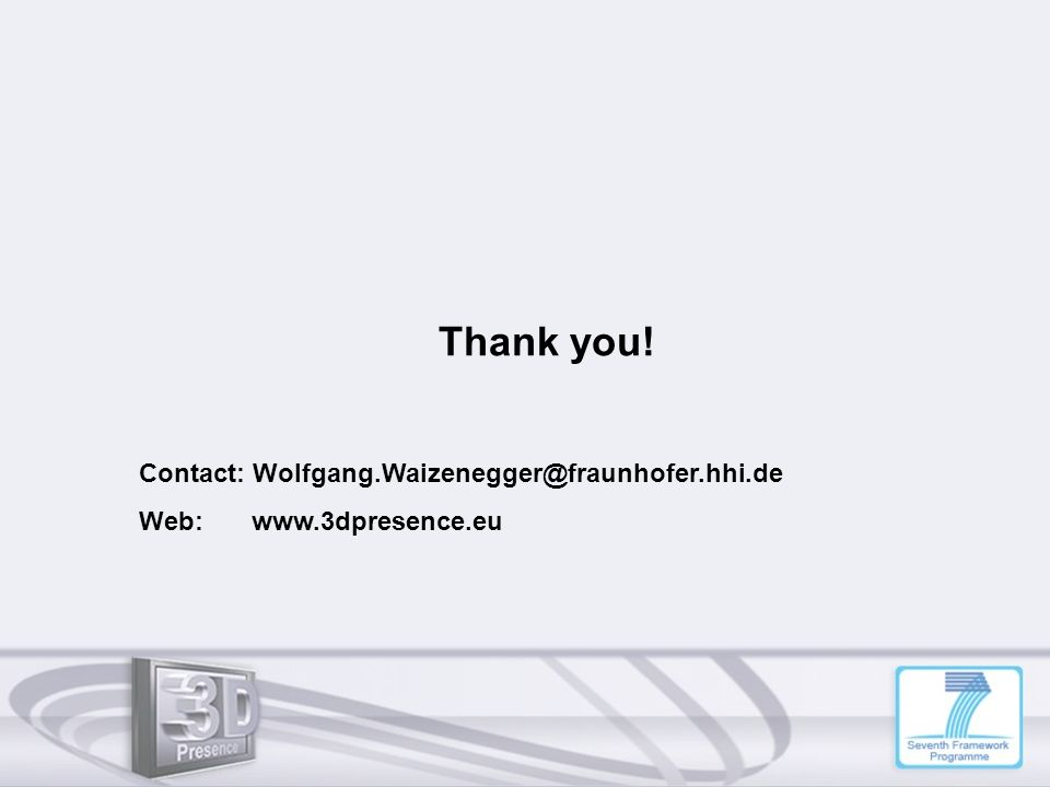 Thank you! Contact: Wolfgang.Waizenegger@fraunhofer.hhi.de