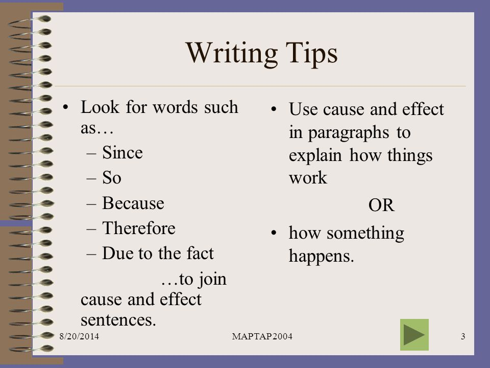 Writing Tips Look for words such as… Since So Because Therefore
