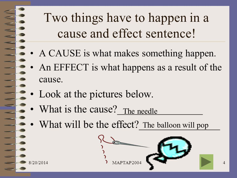 Two things have to happen in a cause and effect sentence!