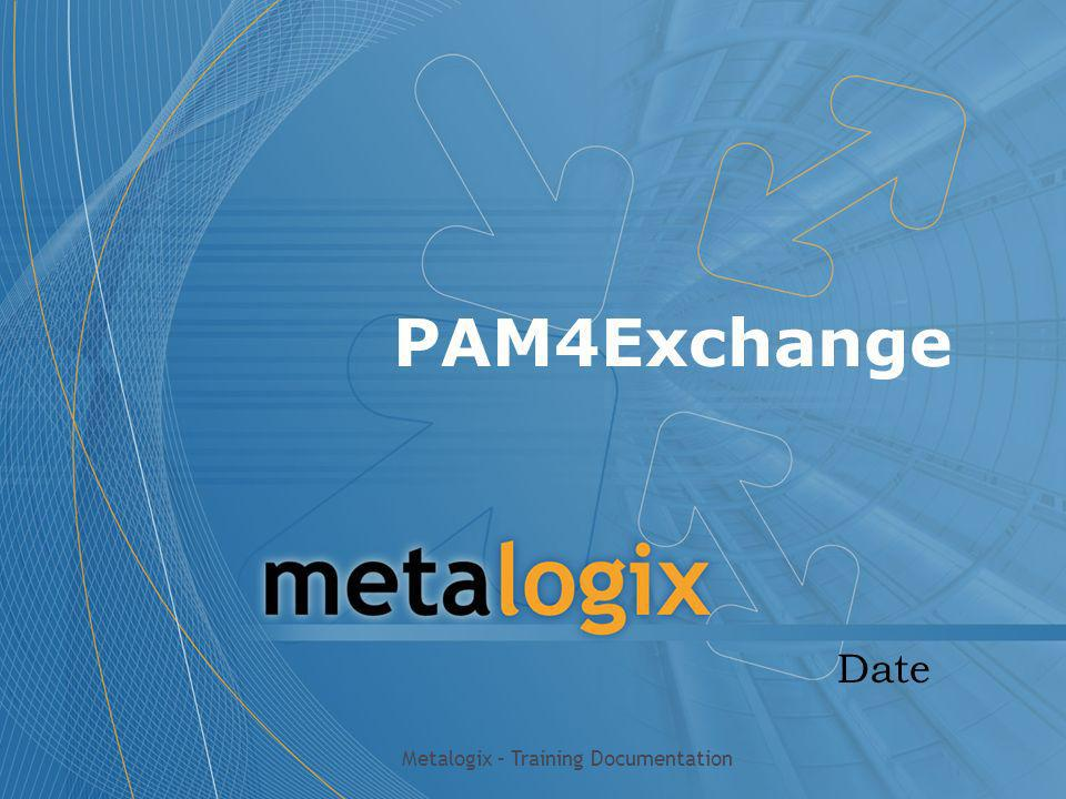 PAM4Exchange Date Metalogix – Training Documentation
