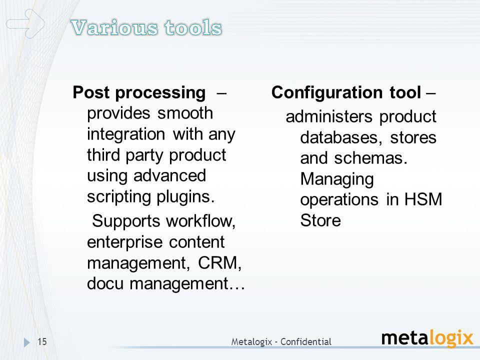 Various tools Post processing – provides smooth integration with any third party product using advanced scripting plugins.