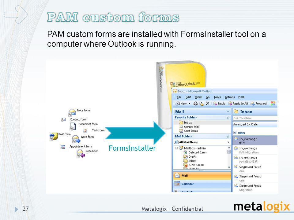 PAM custom forms PAM custom forms are installed with FormsInstaller tool on a computer where Outlook is running.