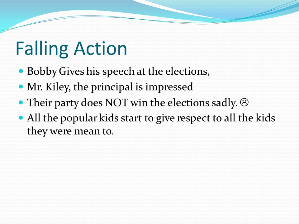 Falling Action Bobby Gives his speech at the elections,