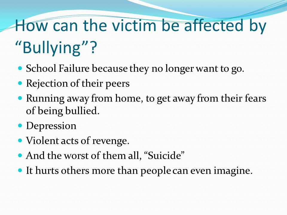 How can the victim be affected by Bullying