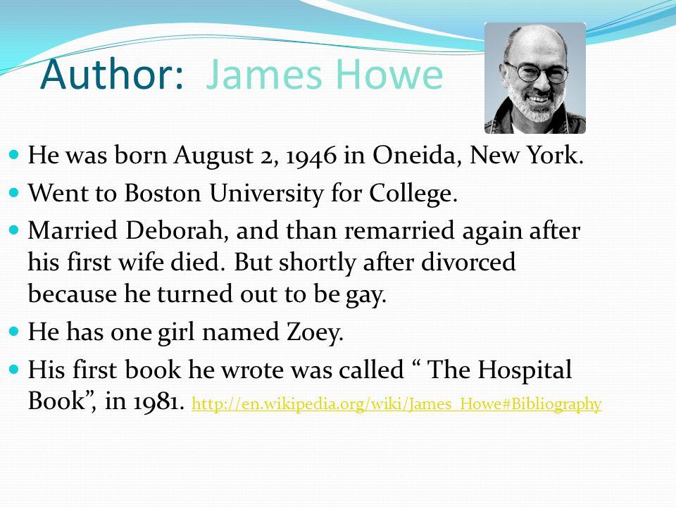 Author: James Howe He was born August 2, 1946 in Oneida, New York.