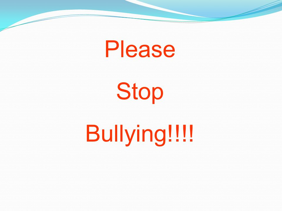 Please Stop Bullying!!!!