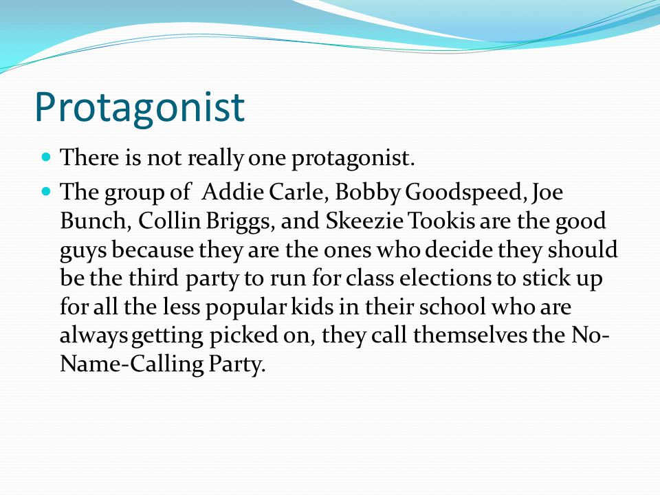 Protagonist There is not really one protagonist.
