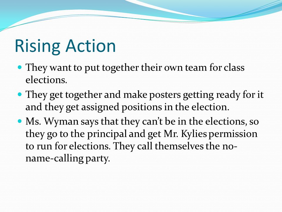 Rising Action They want to put together their own team for class elections.