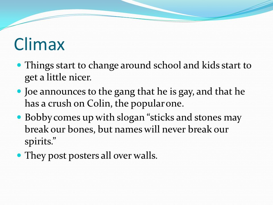 Climax Things start to change around school and kids start to get a little nicer.