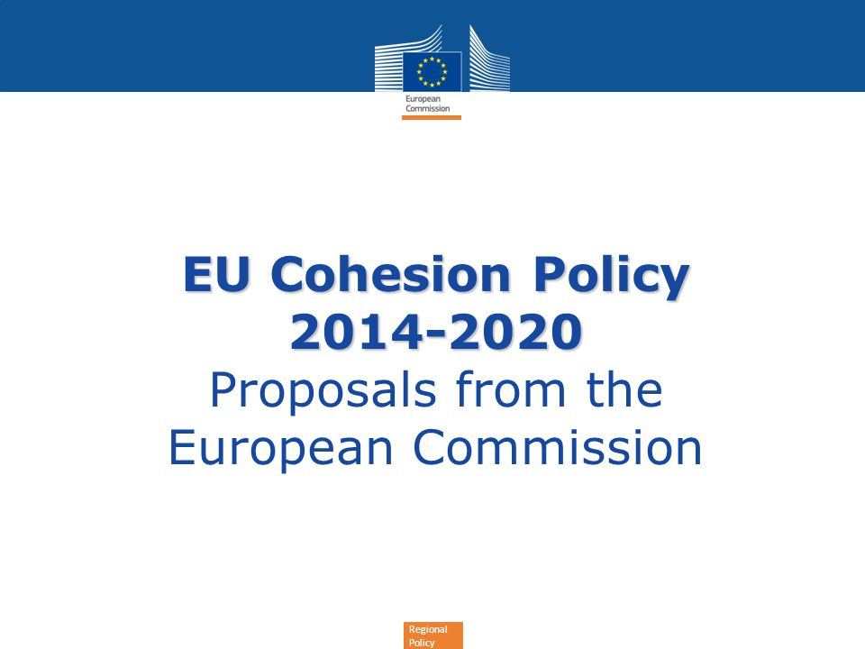 EU Cohesion Policy 2014-2020 Proposals from the European Commission