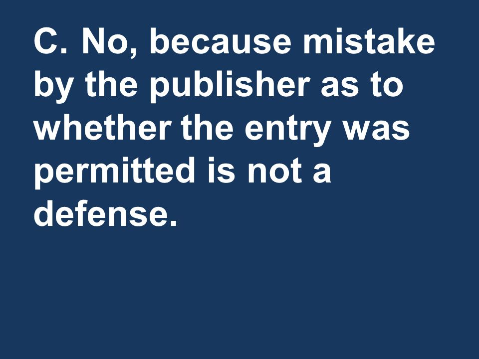 C. No, because mistake by the publisher as to whether the entry was permitted is not a defense.