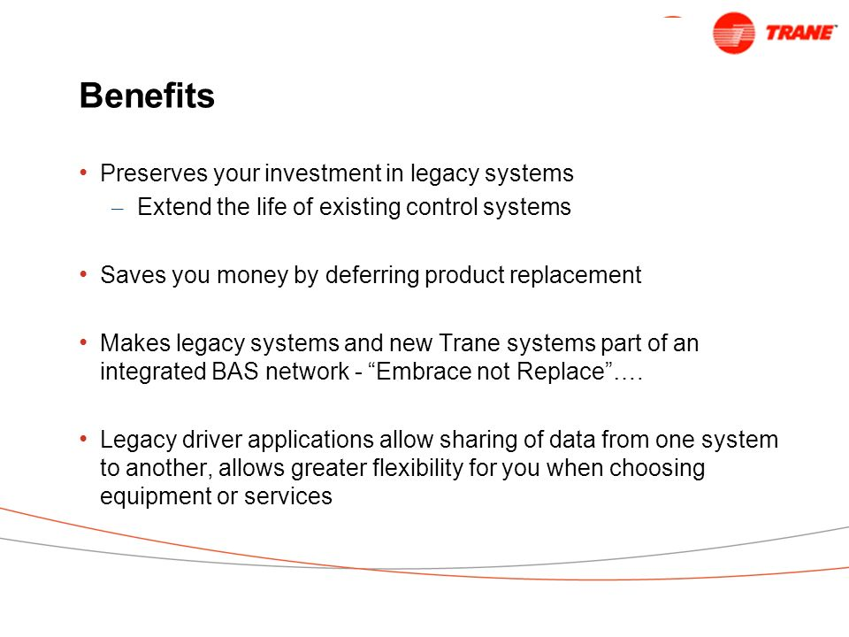 Benefits Preserves your investment in legacy systems