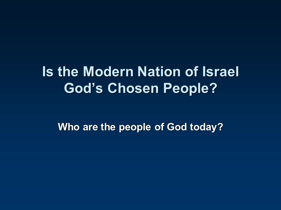 Is the Modern Nation of Israel God's Chosen People
