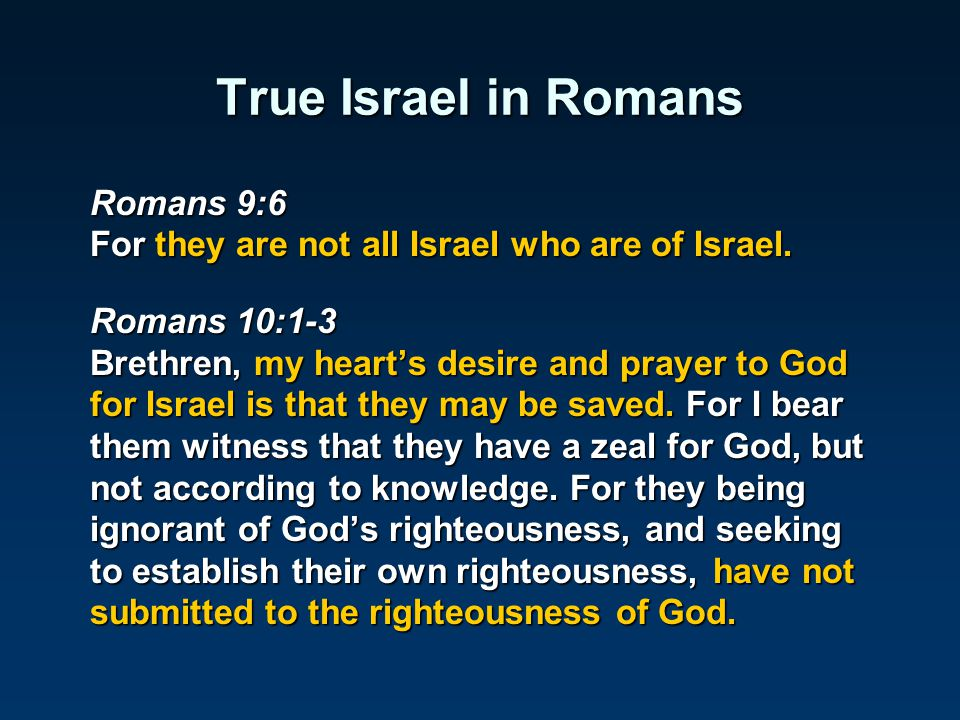 True Israel in Romans Romans 9:6 For they are not all Israel who are of Israel.