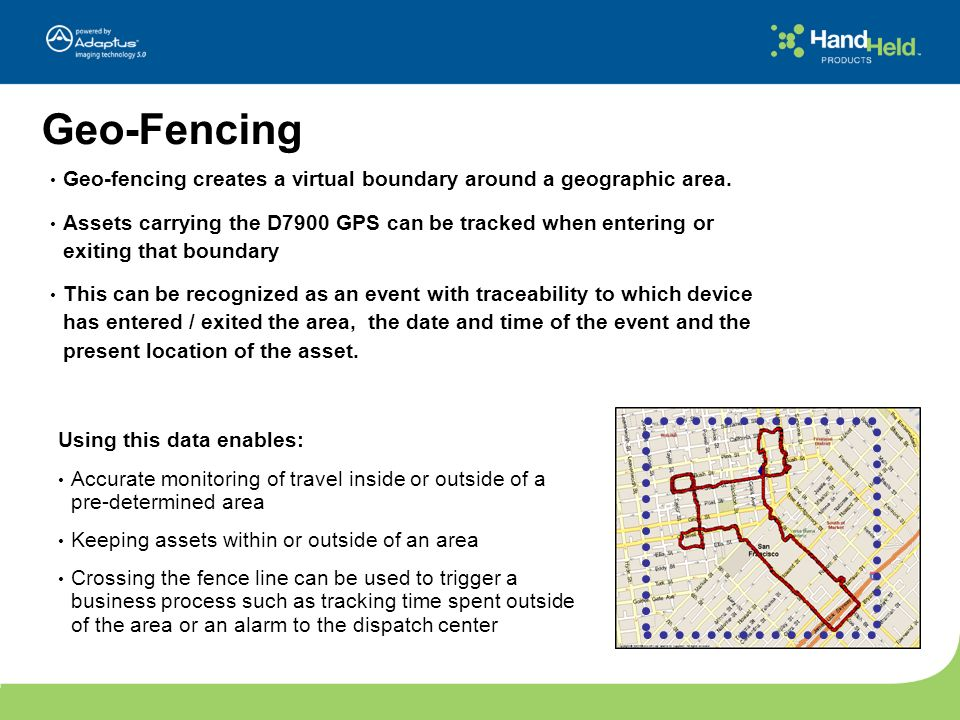 Geo-Fencing Geo-fencing creates a virtual boundary around a geographic area.