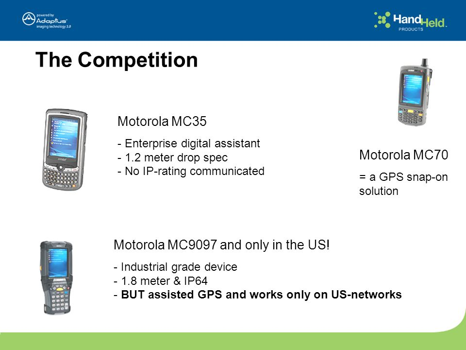 The Competition Motorola MC35 Motorola MC70