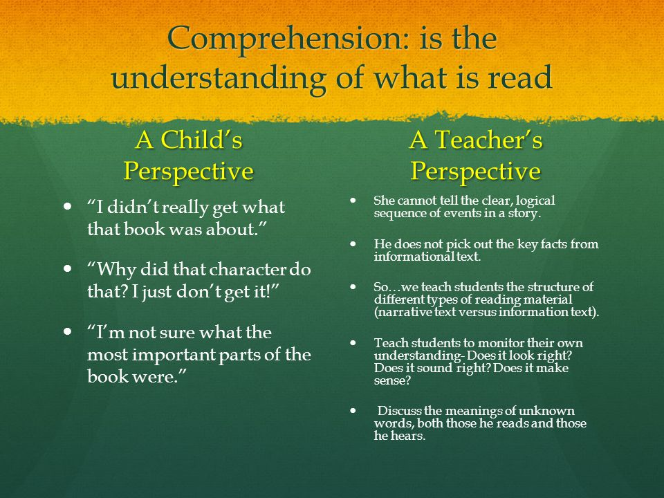 Comprehension: is the understanding of what is read