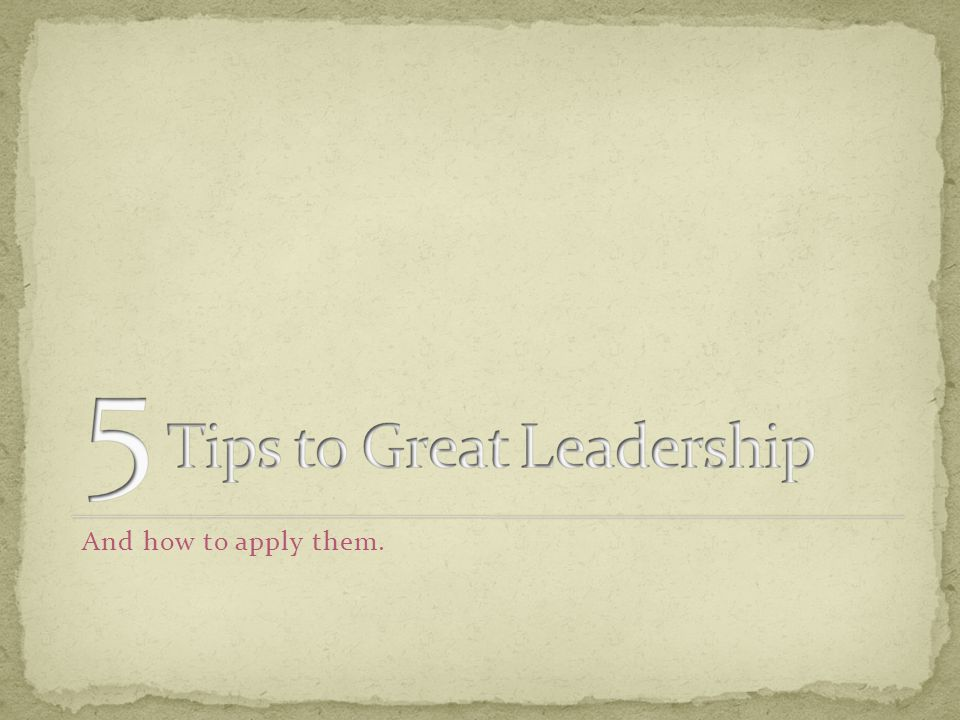 5 Tips to Great Leadership
