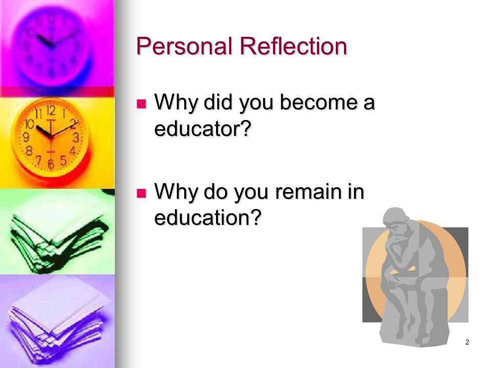 Personal Reflection Why did you become a educator