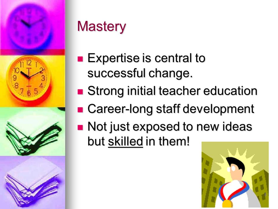Mastery Expertise is central to successful change.