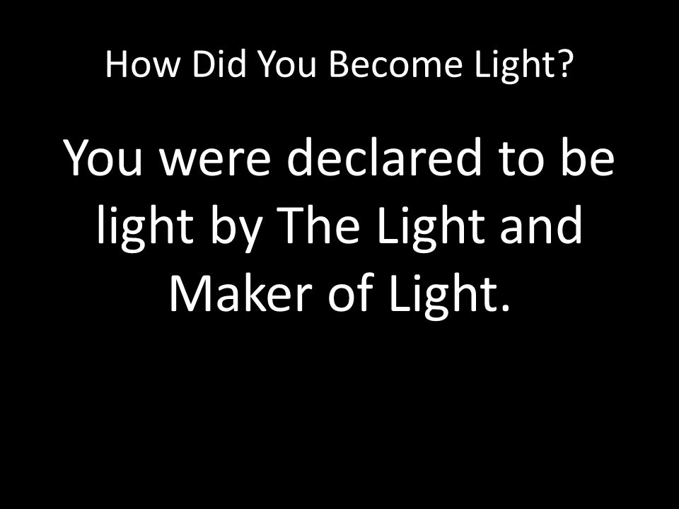 How Did You Become Light