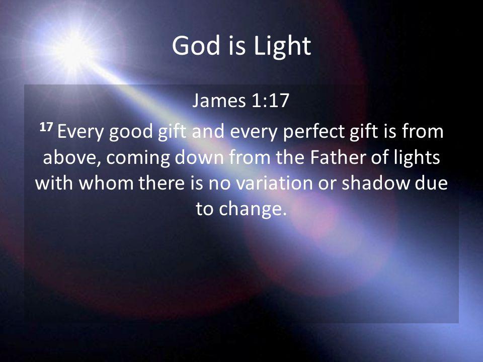 God is Light James 1:17.