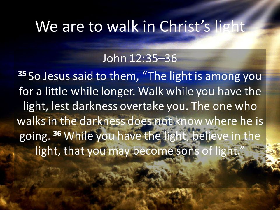 We are to walk in Christ's light