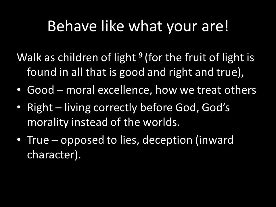 Behave like what your are!