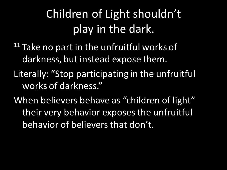Children of Light shouldn't play in the dark.