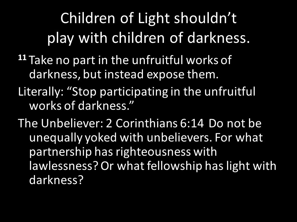 Children of Light shouldn't play with children of darkness.