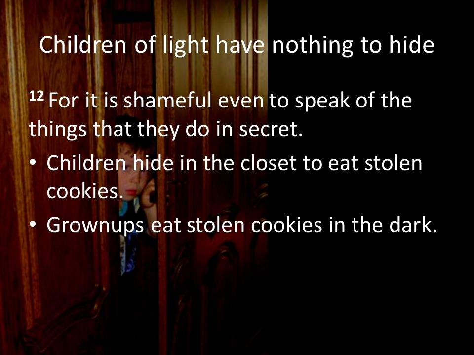 Children of light have nothing to hide