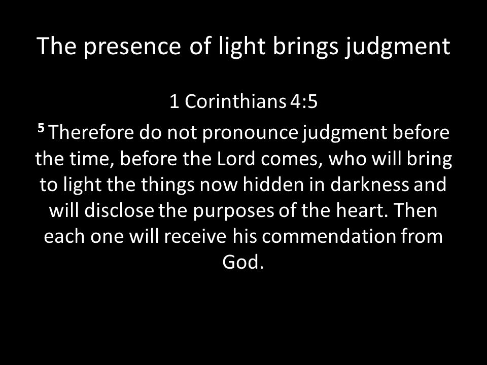 The presence of light brings judgment