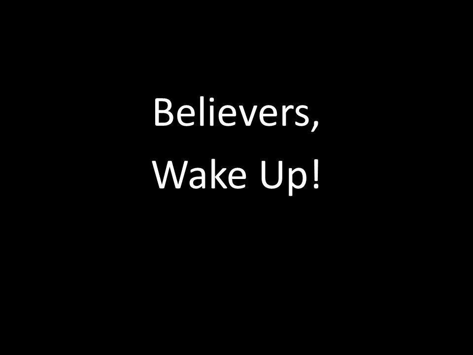 Believers, Wake Up!