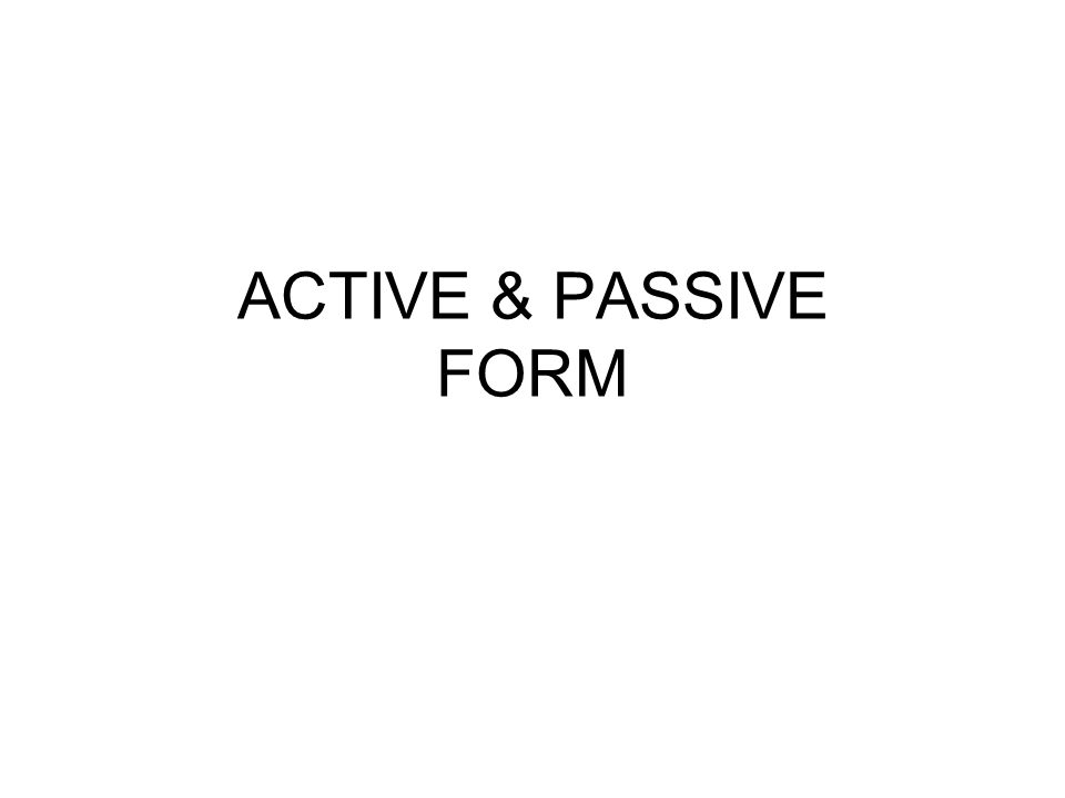 ACTIVE & PASSIVE FORM