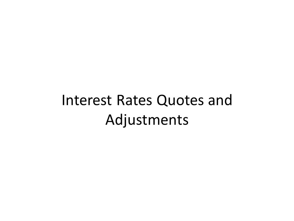 Interest Rates Quotes and Adjustments