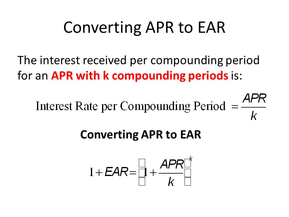 Converting APR to EAR The interest received per compounding period for an APR with k compounding periods is: