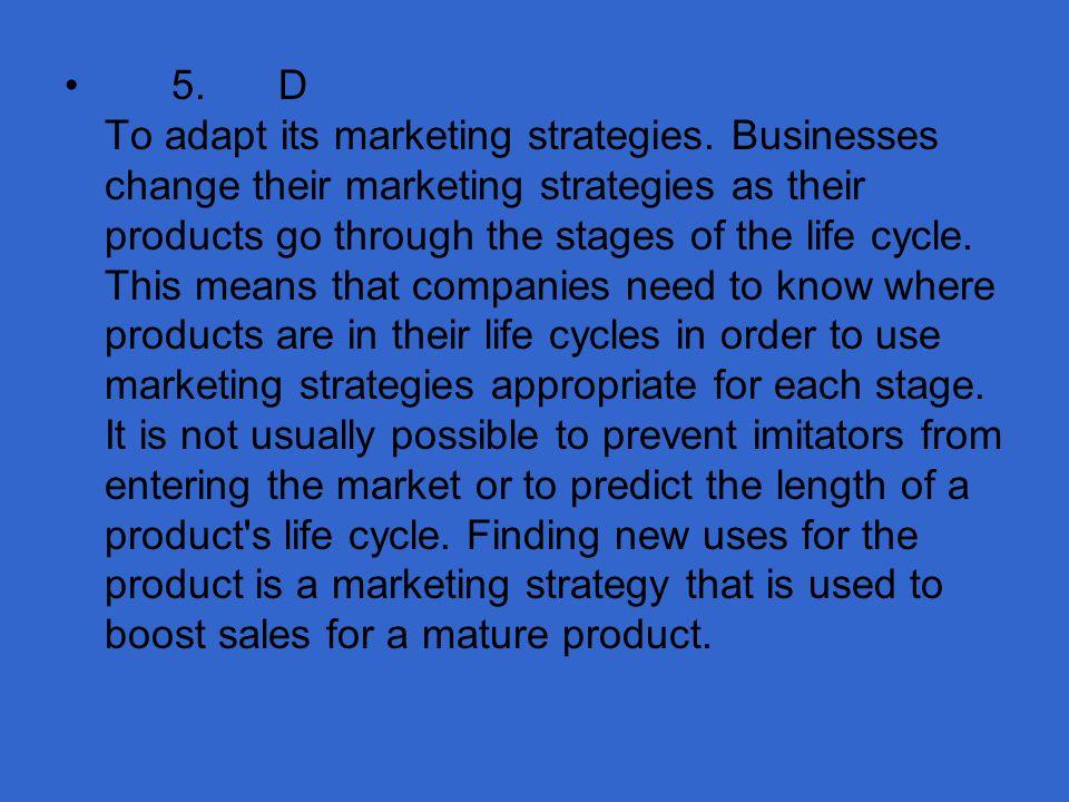 5. D To adapt its marketing strategies