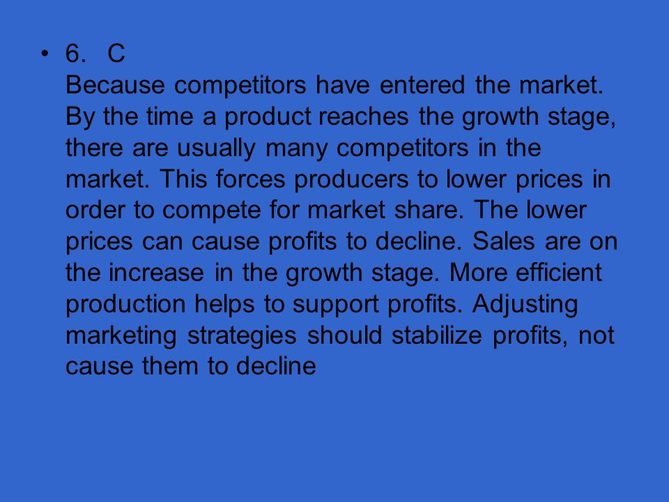6. C Because competitors have entered the market