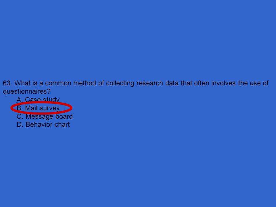 63. What is a common method of collecting research data that often involves the use of questionnaires