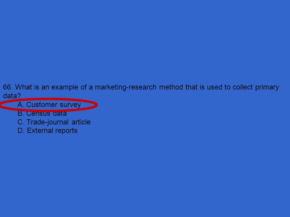 66. What is an example of a marketing-research method that is used to collect primary data