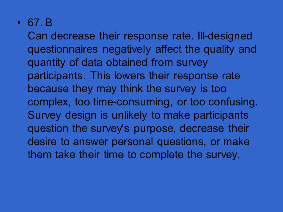 67. B Can decrease their response rate