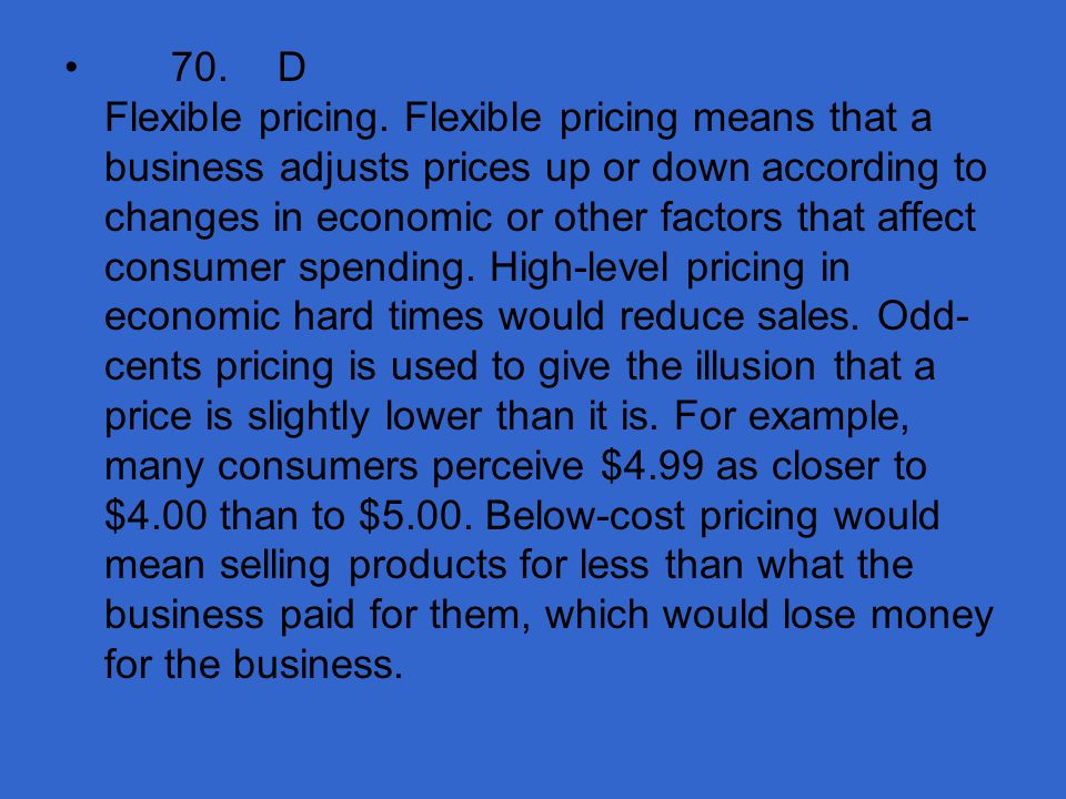 70. D Flexible pricing.