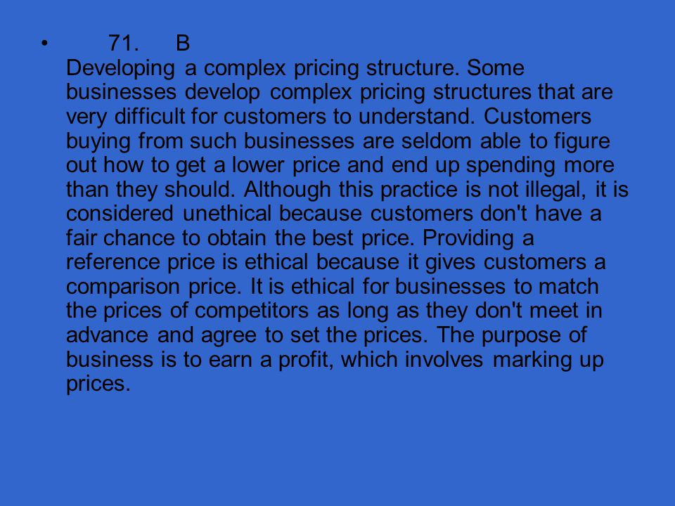 71. B Developing a complex pricing structure