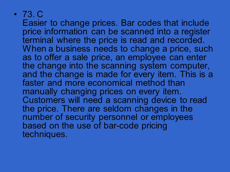 73. C Easier to change prices