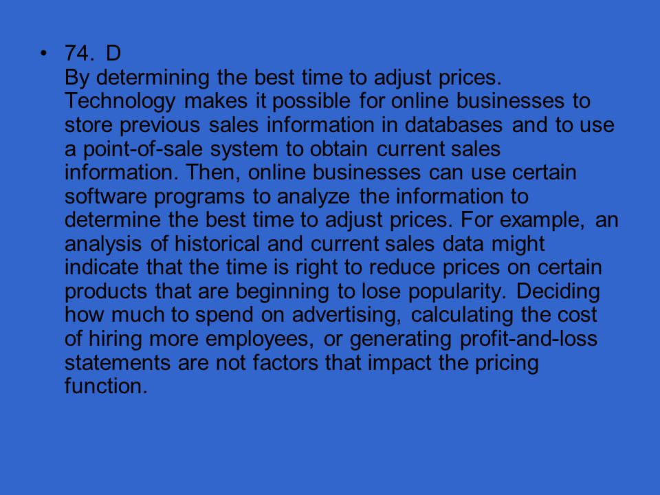 74. D By determining the best time to adjust prices